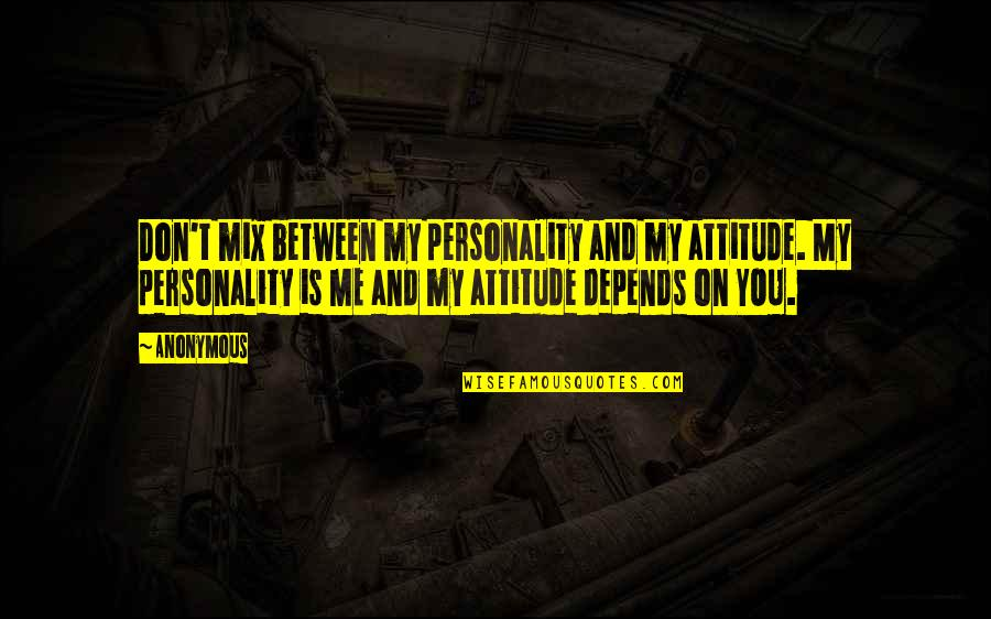 Personality Attitude Quotes By Anonymous: Don't mix between my personality and my attitude.