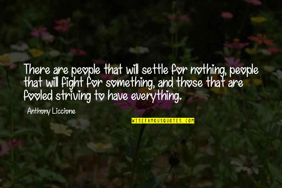 Personality Attitude Quotes By Anthony Liccione: There are people that will settle for nothing,