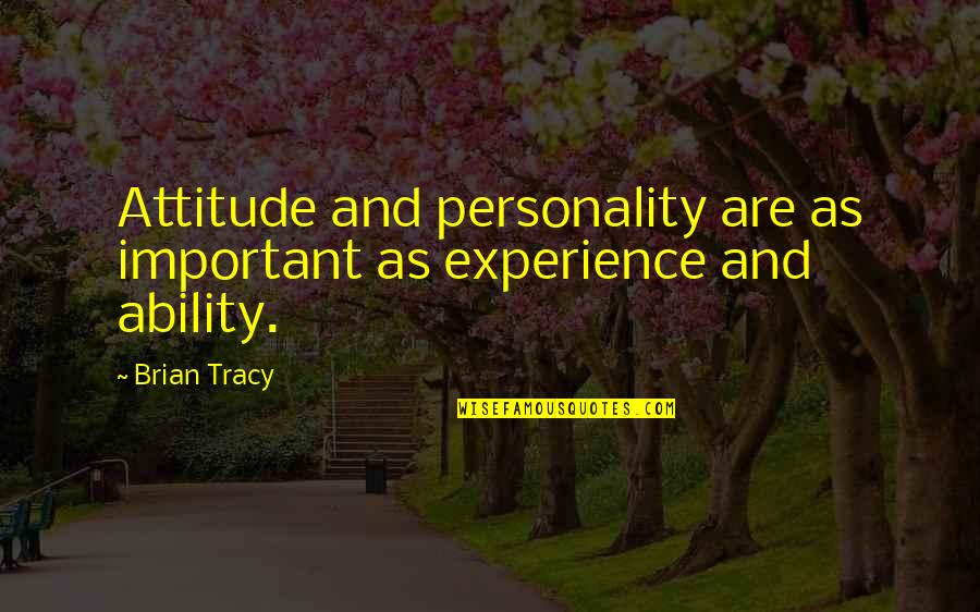 Personality Attitude Quotes By Brian Tracy: Attitude and personality are as important as experience