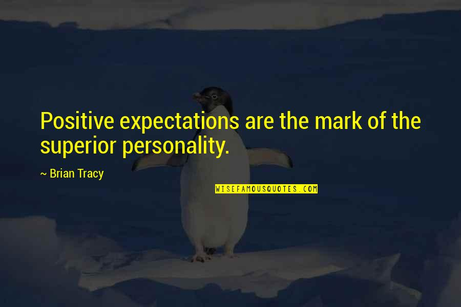Personality Attitude Quotes By Brian Tracy: Positive expectations are the mark of the superior