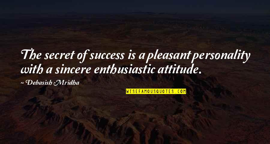 Personality Attitude Quotes By Debasish Mridha: The secret of success is a pleasant personality