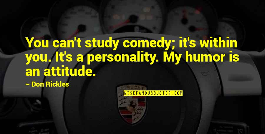 Personality Attitude Quotes By Don Rickles: You can't study comedy; it's within you. It's