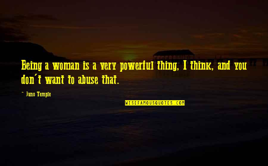Personality Attitude Quotes By Juno Temple: Being a woman is a very powerful thing,