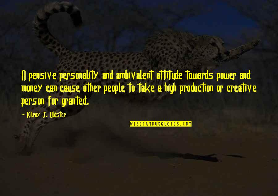 Personality Attitude Quotes By Kilroy J. Oldster: A pensive personality and ambivalent attitude towards power