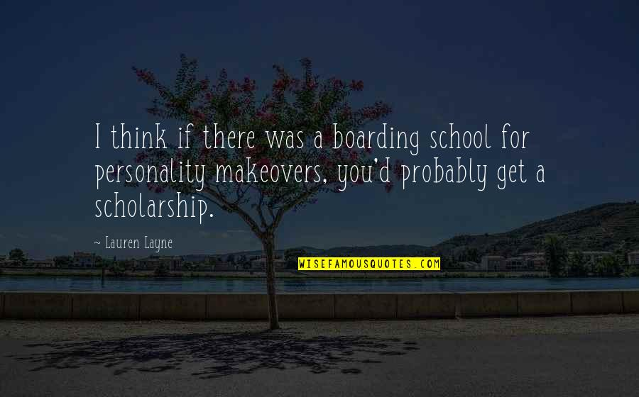 Personality Attitude Quotes By Lauren Layne: I think if there was a boarding school