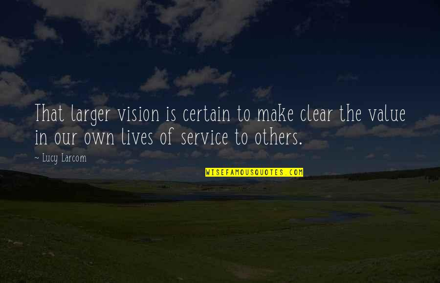 Personality Attitude Quotes By Lucy Larcom: That larger vision is certain to make clear