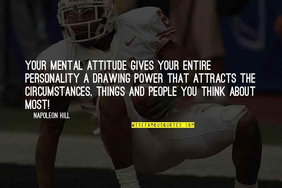 Personality Attitude Quotes By Napoleon Hill: Your mental attitude gives your entire personality a