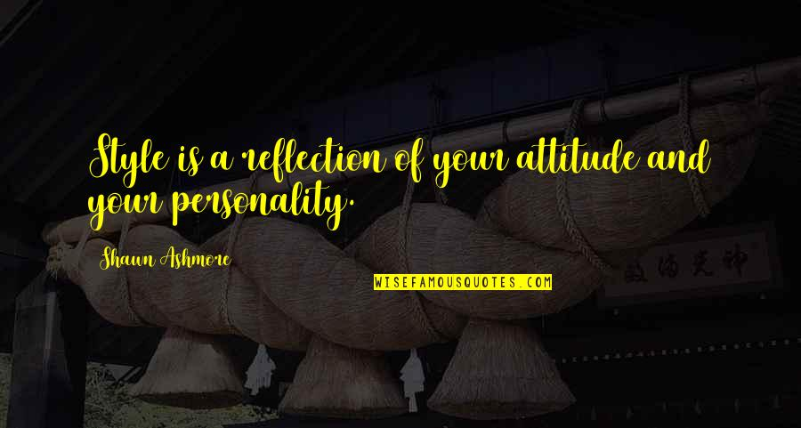 Personality Attitude Quotes By Shawn Ashmore: Style is a reflection of your attitude and