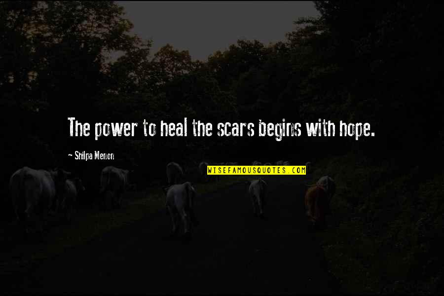 Personality Attitude Quotes By Shilpa Menon: The power to heal the scars begins with