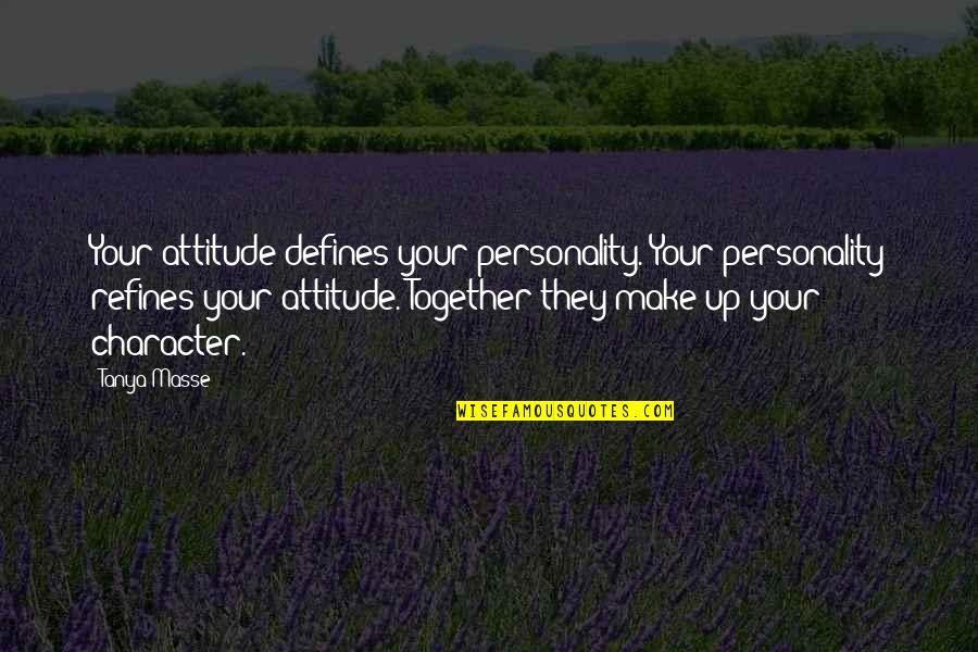 Personality Attitude Quotes By Tanya Masse: Your attitude defines your personality. Your personality refines