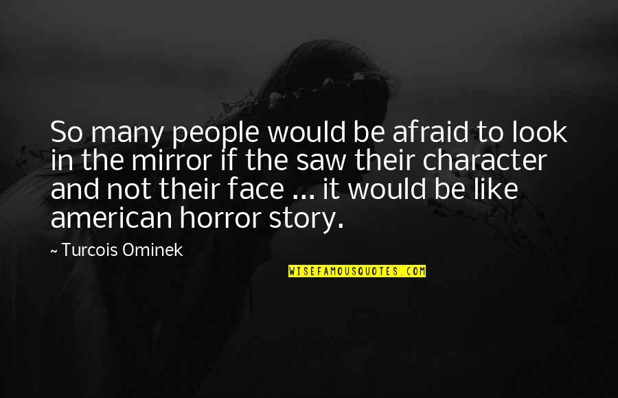 Personality Attitude Quotes By Turcois Ominek: So many people would be afraid to look