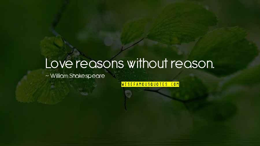 Personality Attitude Quotes By William Shakespeare: Love reasons without reason.