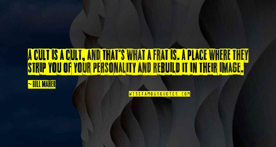 Personality Cult Quotes By Bill Maher: A cult is a cult, and that's what