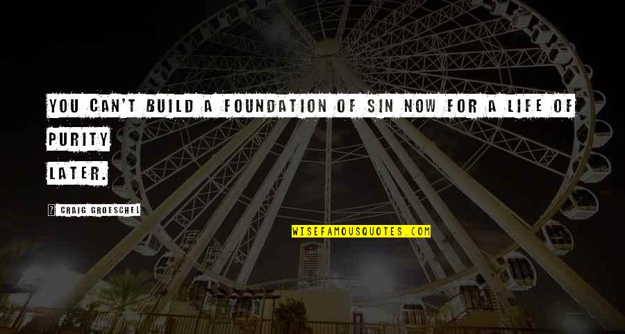 Personality Cult Quotes By Craig Groeschel: You can't build a foundation of sin now