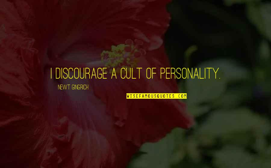 Personality Cult Quotes By Newt Gingrich: I discourage a cult of personality.
