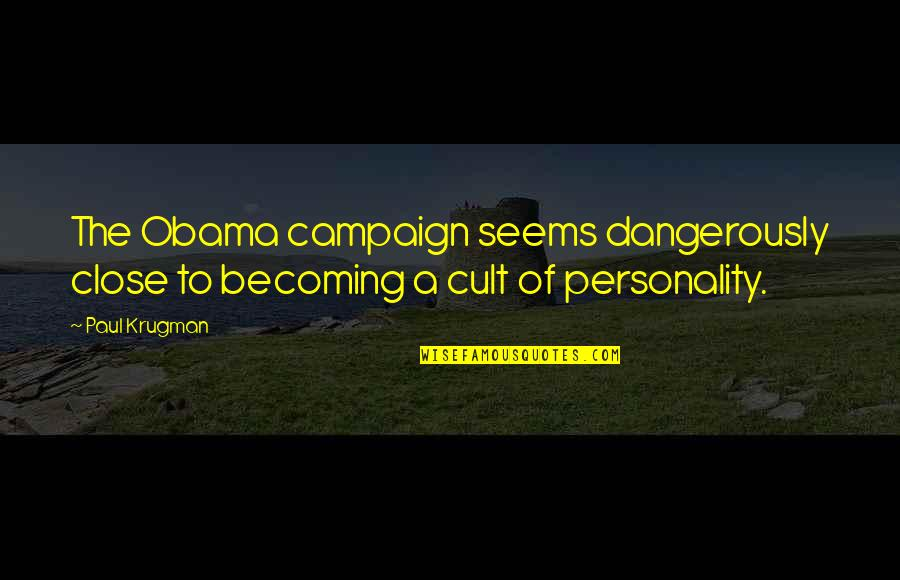 Personality Cult Quotes By Paul Krugman: The Obama campaign seems dangerously close to becoming