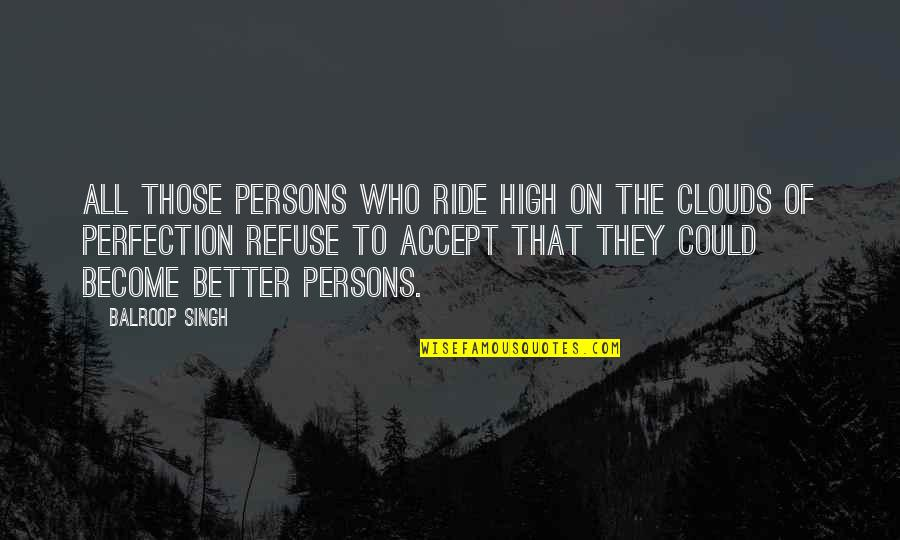 Personality Growth Quotes By Balroop Singh: All those persons who ride high on the