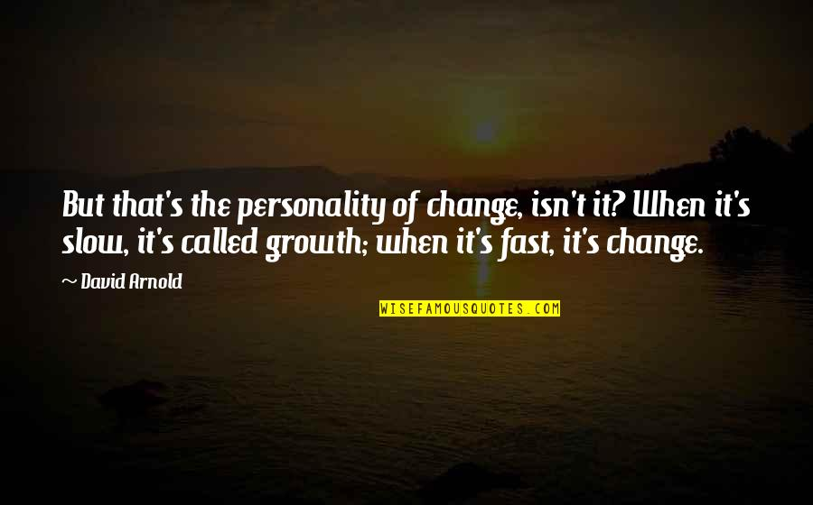 Personality Growth Quotes By David Arnold: But that's the personality of change, isn't it?