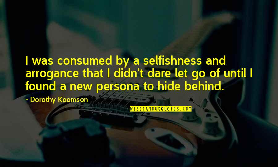 Personas Quotes By Dorothy Koomson: I was consumed by a selfishness and arrogance