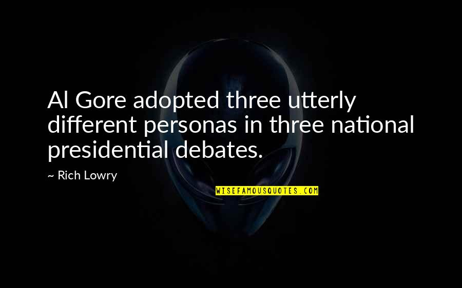 Personas Quotes By Rich Lowry: Al Gore adopted three utterly different personas in