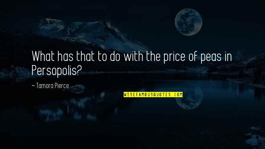 Persopolis Quotes By Tamora Pierce: What has that to do with the price