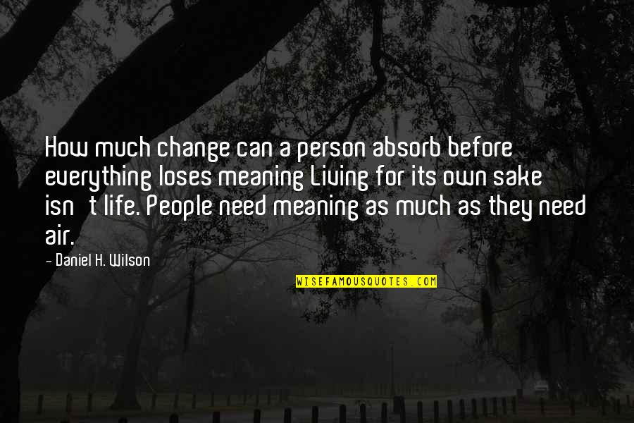 Perspicuousness Quotes By Daniel H. Wilson: How much change can a person absorb before