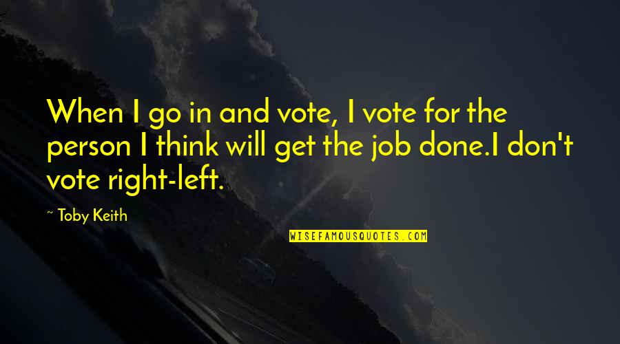 Perspicuousness Quotes By Toby Keith: When I go in and vote, I vote