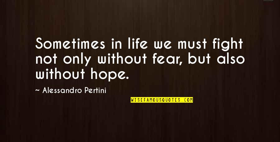 Pertini Quotes By Alessandro Pertini: Sometimes in life we must fight not only