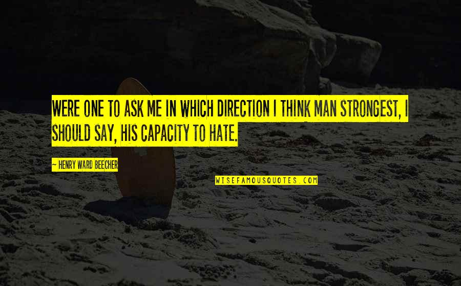 Perv Quotes By Henry Ward Beecher: Were one to ask me in which direction
