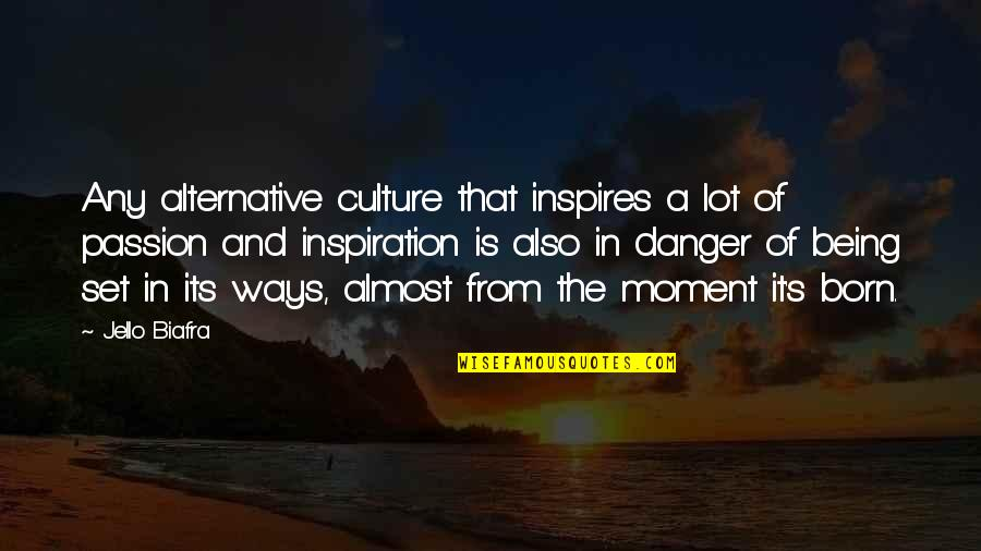 Perv Quotes By Jello Biafra: Any alternative culture that inspires a lot of