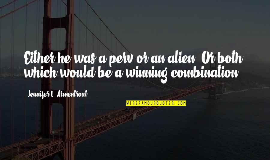 Perv Quotes By Jennifer L. Armentrout: Either he was a perv or an alien.