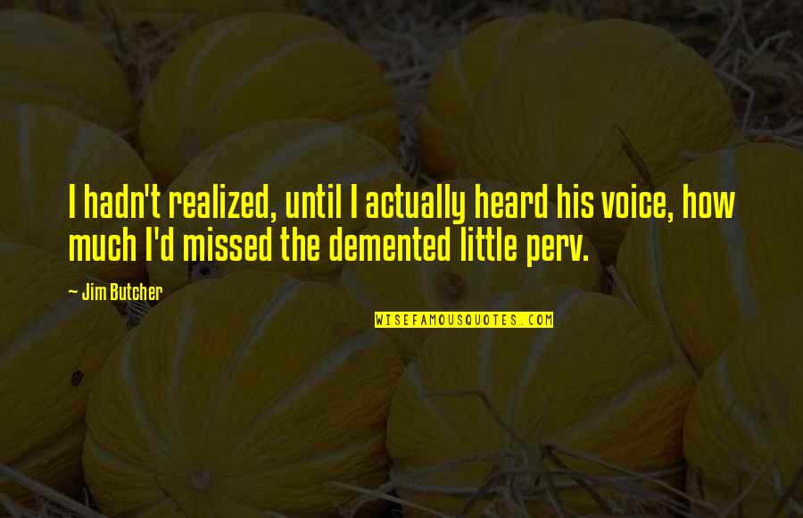 Perv Quotes By Jim Butcher: I hadn't realized, until I actually heard his