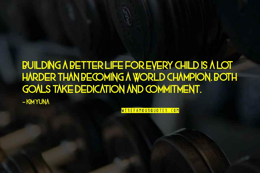 Perv Quotes By Kim Yuna: Building a better life for every child is