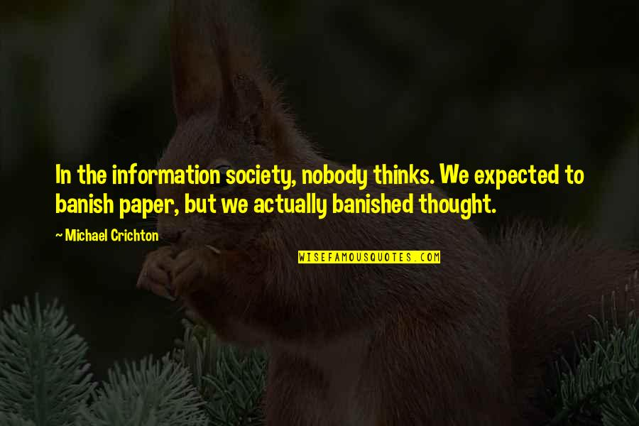 Perv Quotes By Michael Crichton: In the information society, nobody thinks. We expected