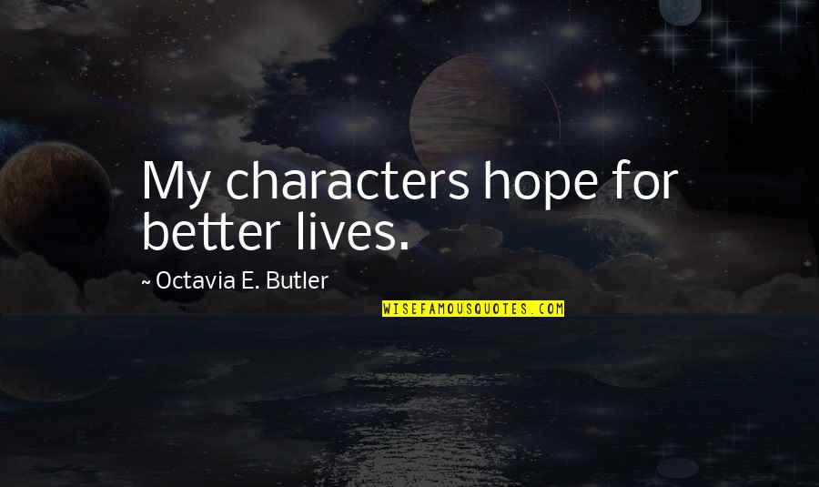 Perv Quotes By Octavia E. Butler: My characters hope for better lives.