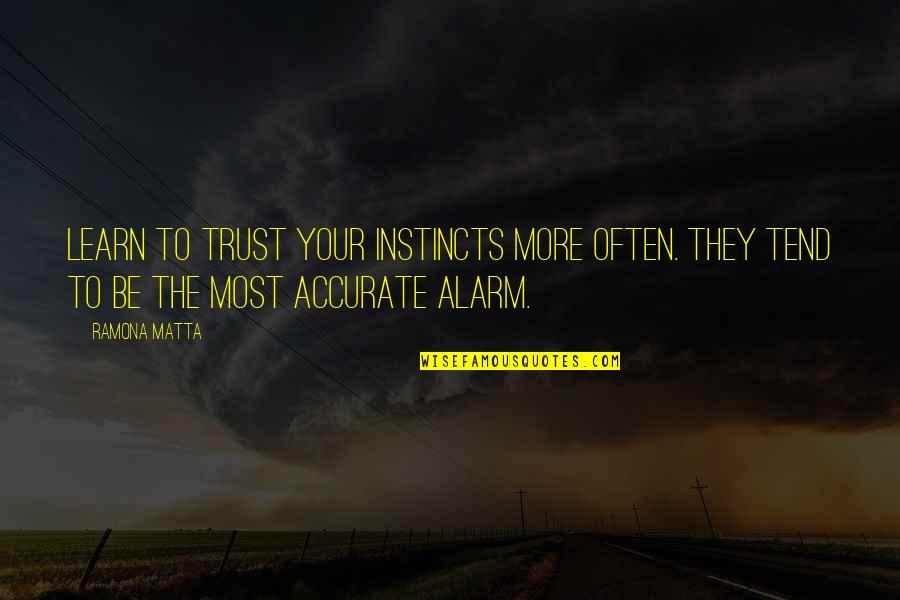 Perv Quotes By Ramona Matta: Learn to trust your instincts more often. They