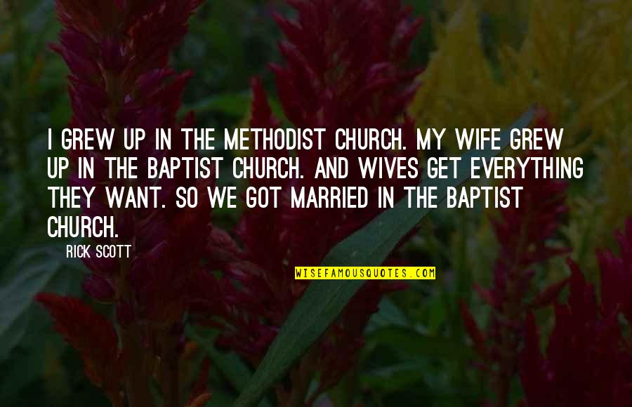Perv Quotes By Rick Scott: I grew up in the Methodist church. My