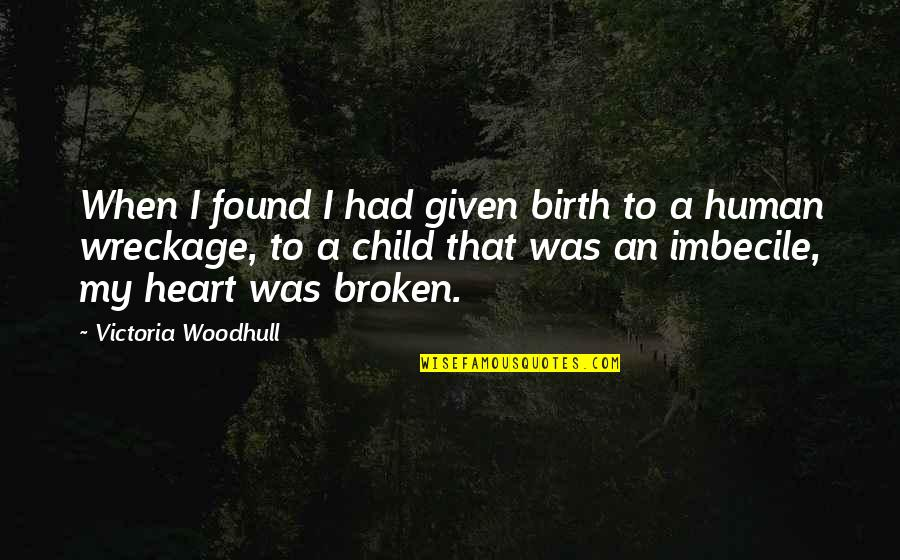 Perv Quotes By Victoria Woodhull: When I found I had given birth to