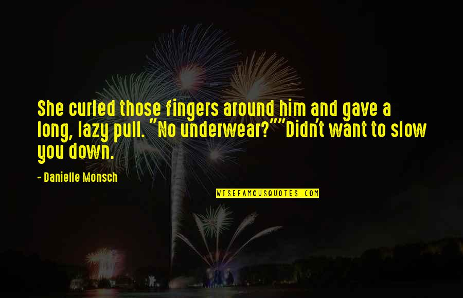 Pervs Quotes By Danielle Monsch: She curled those fingers around him and gave