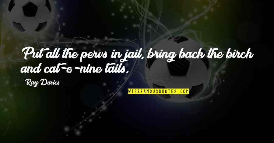 Pervs Quotes By Ray Davies: Put all the pervs in jail, bring back
