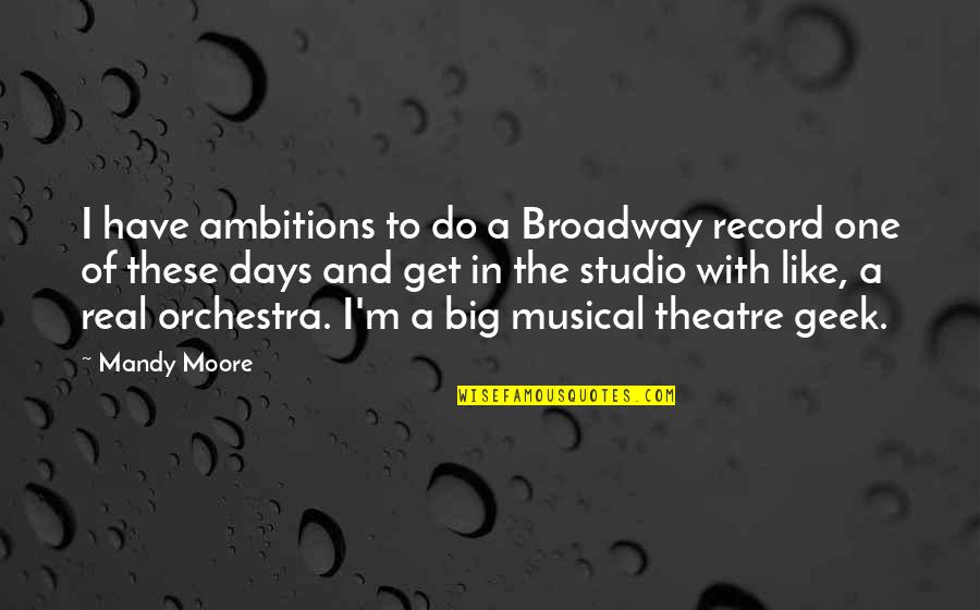 Peshawar Terror Attack Quotes By Mandy Moore: I have ambitions to do a Broadway record