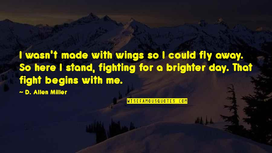 Peso's Quotes By D. Allen Miller: I wasn't made with wings so I could