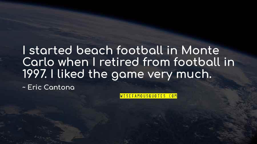 Peso's Quotes By Eric Cantona: I started beach football in Monte Carlo when
