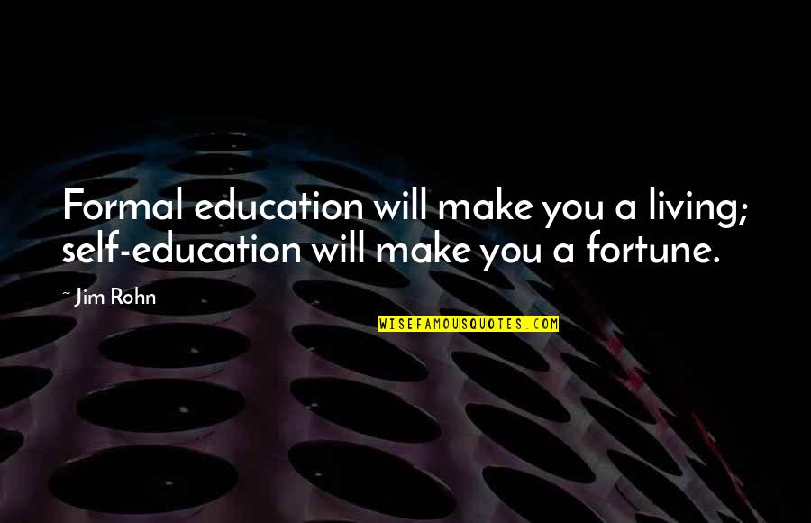 Peso's Quotes By Jim Rohn: Formal education will make you a living; self-education