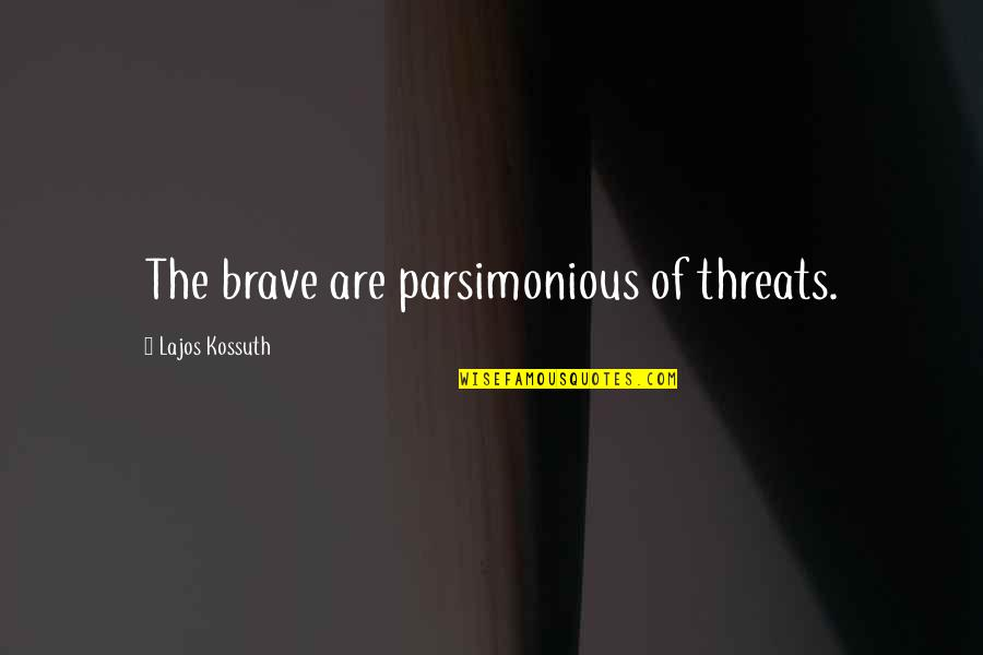 Peso's Quotes By Lajos Kossuth: The brave are parsimonious of threats.