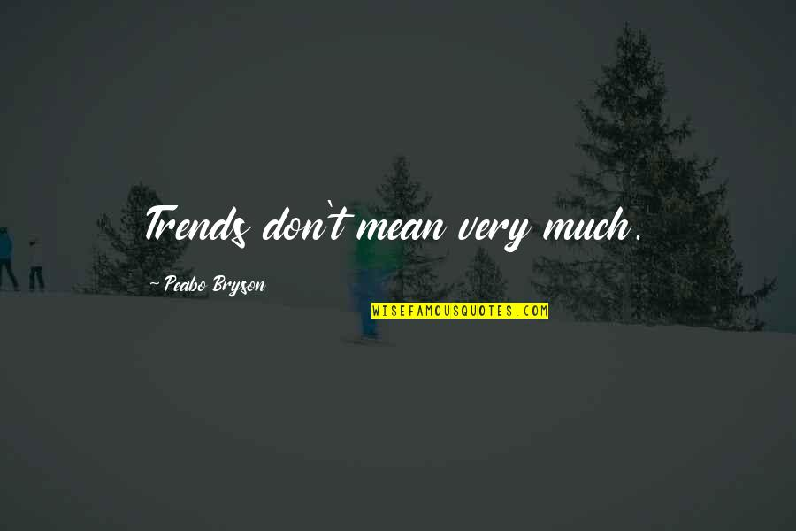 Peso's Quotes By Peabo Bryson: Trends don't mean very much.