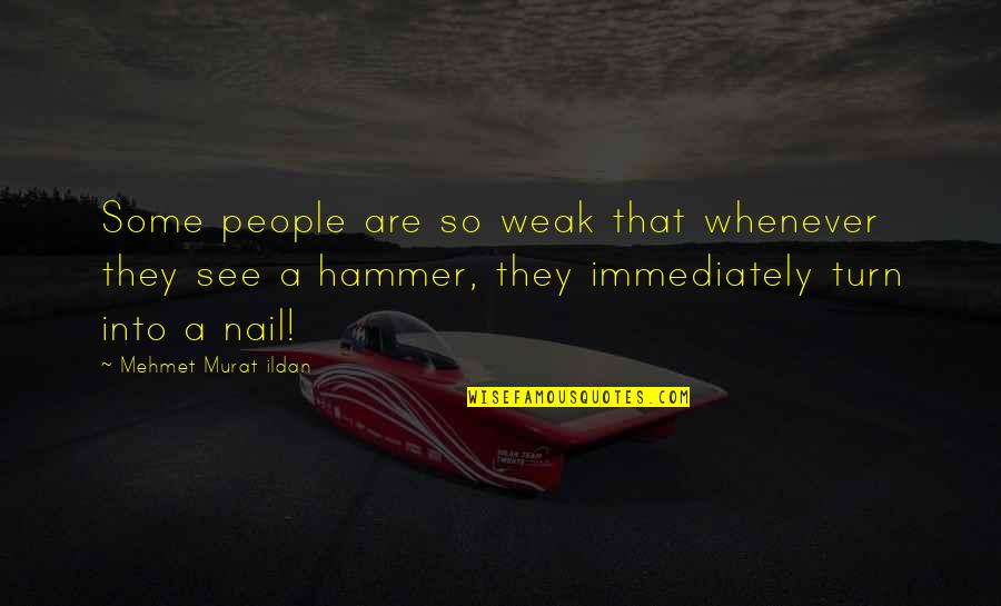 Pest Inspection Quotes By Mehmet Murat Ildan: Some people are so weak that whenever they