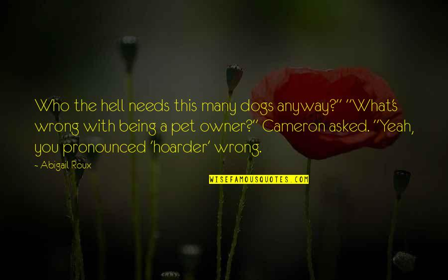 """Pet Dogs Quotes By Abigail Roux: Who the hell needs this many dogs anyway?"""""""