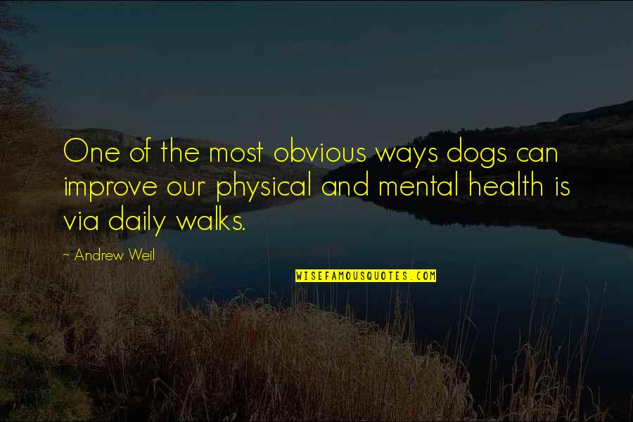 Pet Dogs Quotes By Andrew Weil: One of the most obvious ways dogs can