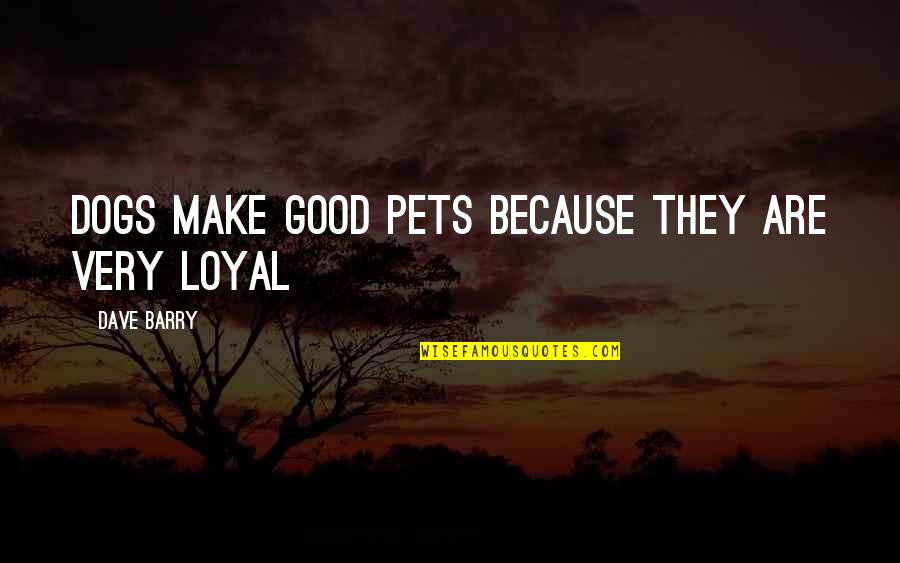 Pet Dogs Quotes By Dave Barry: Dogs make good pets because they are very